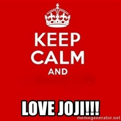 Keep Calm 2 - love joji!!!