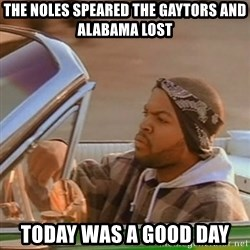 Good Day Ice Cube - The Noles speared the Gaytors and Alabama lost Today was a good day