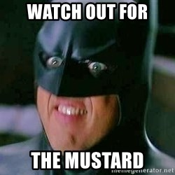 Goddamn Batman - WATCH OUT FOR  THE mustard