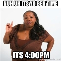 strong independent black woman asdfghjkl - NuH UH ITS YO BED TIME  ITS 4:00PM