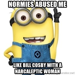Despicable Me Minion - Normies abused me like bill cosby with a narcaleptic woman