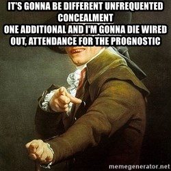 Ducreux - It's gonna be different unfrequented concealment  One additional and I'm gonna die