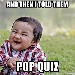 Evil smile child - And then I told them Pop quiz