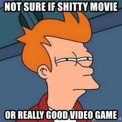 Not sure if troll - not sure if shitty movie or really good video game