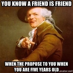 Joseph Ducreux - you know a friend is friend when the propose to you when you are five years old