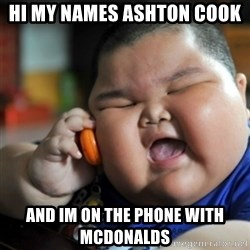 fat chinese kid - hi my names ashton cook  and im on the phone with mcdonalds