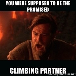 """Obi Wan Kenobi """"You were my brother!"""" - You wEre supposed to be the promisEd Climbing partner"""