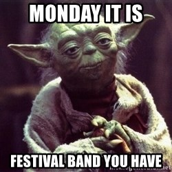 Yoda - Monday it is Festival Band you have