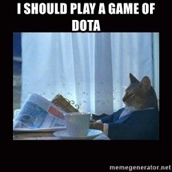 i should buy a boat cat - I should play a game of dota
