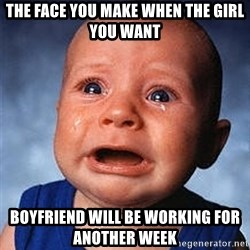 Crying Baby - The face you make when the girl you want BoyfrienD will be working for another week