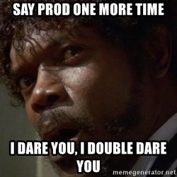 Angry Samuel L Jackson - Say prod one more time i dare you, i double dare you