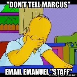 "Homer Facepalm - ""Don't Tell Marcus"" Email EMAnuel ""Staff"""