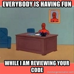 Masturbating Spider-Man - Everybody is having fun  while i am reviewing your code