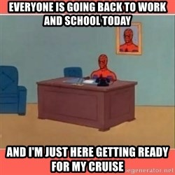 Masturbating Spider-Man - everyone is going back to work and school today and i'm just here getting ready for my cruise