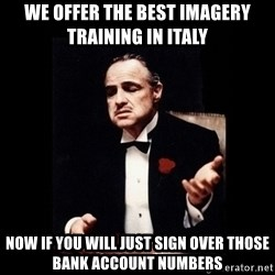 The Godfather - We offer the best imagery training in italy Now if you will just sign over those bank account numbers