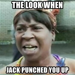 Sweet Brown Meme - The look when Jack punched you up