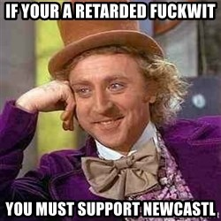 Charlie meme - If your a retarded fuckwit You must support newcastl