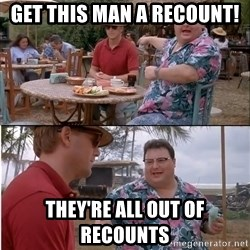 See? Nobody Cares - get this man a recount! They're all out of recounts