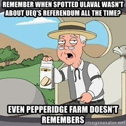 Pepperidge Farm Remembers Meme - REMEMBER WHEN SPOTTED ULAVAL WASN'T ABOUT UEQ'S REFERENDUM ALL THE TIME? EVEN PEPPERIDGE FARM DOESN'T REMEMBERS
