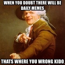 Joseph Ducreux - when you doubt there will be daily memes thats where you wrong kido