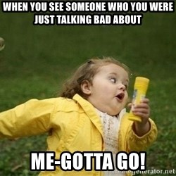 Little girl running away - when you see someone who you were just talking bad about me-gotta go!
