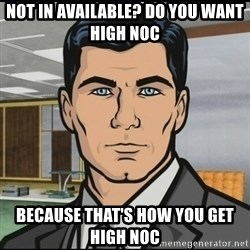 Archer - Not in available? Do you want high NOC Because that's how you get High noc