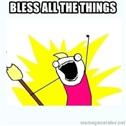All the things - Bless all the Things