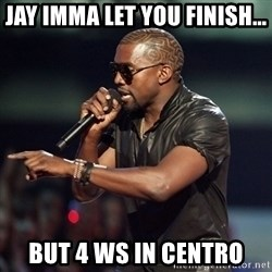 Kanye - jay imma let you finish... but 4 ws in centro