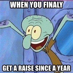calamardo me vale - When You Finaly Get a raise since a year
