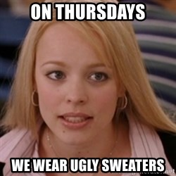 mean girls - ON Thursdays We wear ugly Sweaters