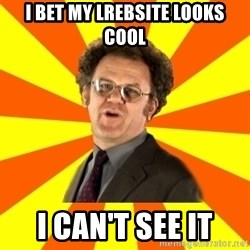 Dr. Steve Brule - I BET MY LREBSITE LOOKS COOL I CAN'T SEE IT