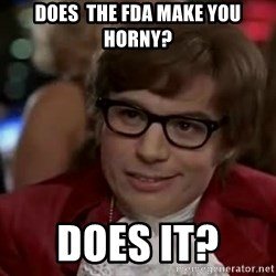 Austin Power - DoeS  the fda make you horny? Does it?