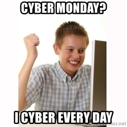 Computer kid - Cyber Monday? I cyber every day