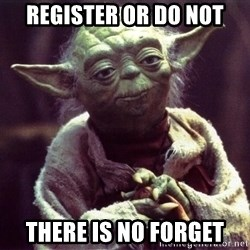 Yoda - Register or do not There is no forget