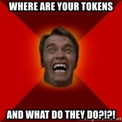 Angry Arnold - Where are your tokens and what do they do?!?!