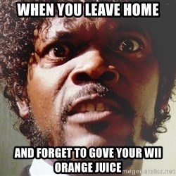 Mad Samuel L Jackson - When you leave home And forget to gove your wii orange juIce