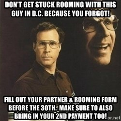 will ferrell - Don't Get Stuck rooming with this Guy in D.C. because you forgot! Fill out Your Partner & Rooming FOrm before the 30th.  Make sure to also bring in your 2nd payment TOo!