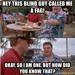 See? Nobody Cares - Hey this blind guy called me a fag! okay, so I am one, but how did you know that?