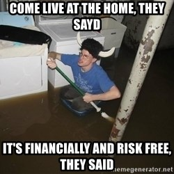 X they said,X they said - Come live at the home, they sayd It's financially and risk free, they said