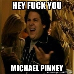 Fuck me right - Hey fuck you Michael pinney