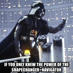 Darth Vader Shaking Fist - IF YOU ONLY KNEW THE POWER OF THE SHAPECHANGER+NAVIGATOR