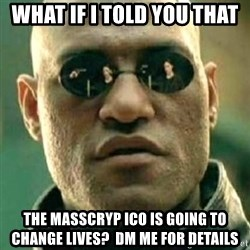 what if i told you matri - What if i told you that  THE MASSCRYP ICO IS GOING TO CHANGE LIVES?  DM me for details