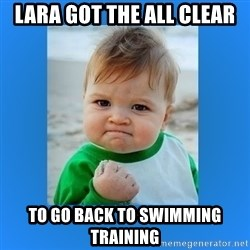 yes baby 2 - LAra got the all cleAr To go back to swimming training