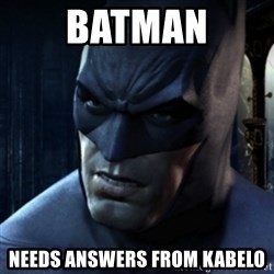 Are you serious Batman - Batman Needs answers from kabelo