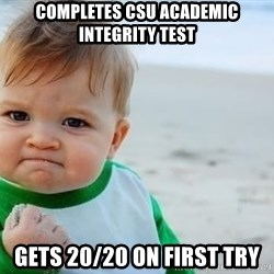 fist pump baby - Completes CSU academic Integrity test gets 20/20 on first try