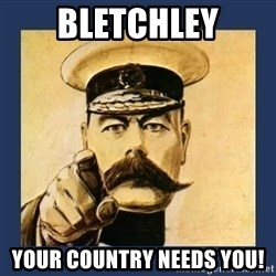 your country needs you - Bletchley YouR country needs you!