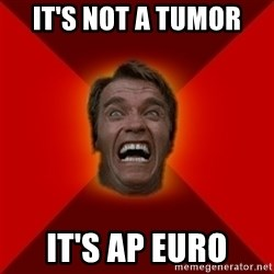 Angry Arnold - it's not a tumor it's AP euro
