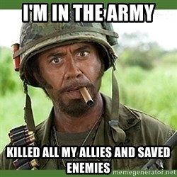 went full retard - I'm in the army  KilLed all my allies and saved enemies