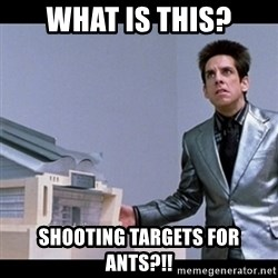 Zoolander for Ants - What is this? shooting targets for ants?!!