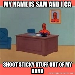 Masturbating Spider-Man - My name is sam and i ca Shoot stIcky stuff out of my hand